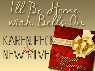 Karen Peck & New River - I'll Be Home With Bells On