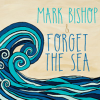 Mark Bishop & Forget the Sea